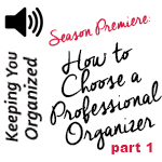 Podcast: 048 How to Choose a Professional Organizer - Part 1