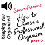 Podcast: 049 How to Choose a Professional Organizer - Part 2