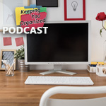 Podcast 174: Organizing Your Work Space in a Short Amount of Time - Pt. 1
