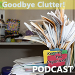 Podcast 115: Goodbye Clutter!