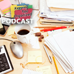 Podcast 168: Five Organizing Challenges and How to Overcome Them - Part 2