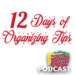 Podcast 197: The 12 Days of Organizing Tips - Part 1
